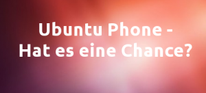 Hat Ubuntu Phone eine Chance?