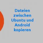 Daten von Ubuntu nach Android kopieren