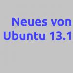 Neues von Ubuntu 13.10