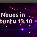 Neuigkeiten in Ubuntu 13.10