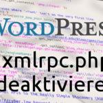 Wordpress xmlrpc.php deaktivieren